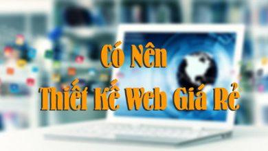Photo of Làm Web Giá Rẻ, Cái Giá Phải Trả Có Thật Sự Rẻ?