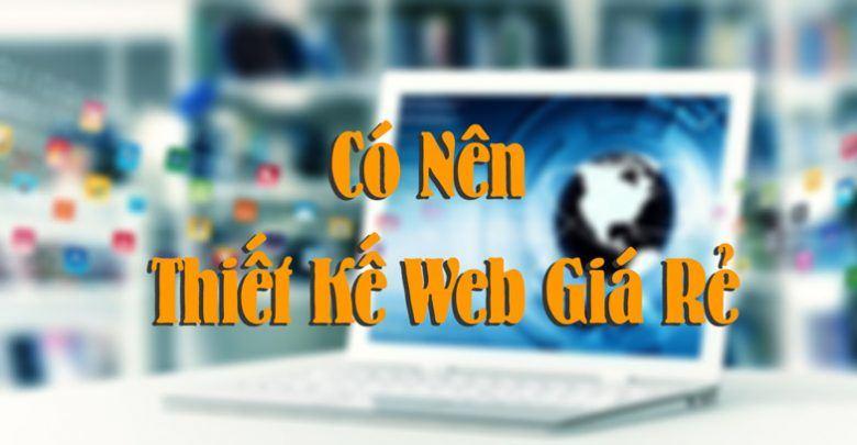 Có Nên Làm Web Giá Rẻ?