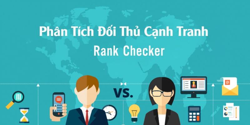 Rank Checker Là Gì? Công Cụ Kiểm Tra Từ Khóa Rank Checker Có Thế Làm Được Gì?