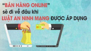 Photo of Bán Hàng Online Sẽ Đi Về Đâu Khi Luật An Ninh Mạng Được Áp Dụng