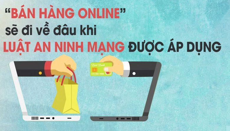 Bán Hàng Online Sẽ Đi Về Đâu Khi Luật An Ninh Mạng Được Áp Dụng