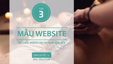 Photo of Top 3 Mẫu Website Spa Đẹp Và Ấn Tượng Nhất Năm 2018