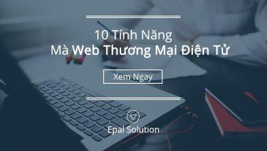 Photo of 10 Tính Năng Phổ Biến Mà Website Thương Mại Điện Tử Không Thể Thiếu