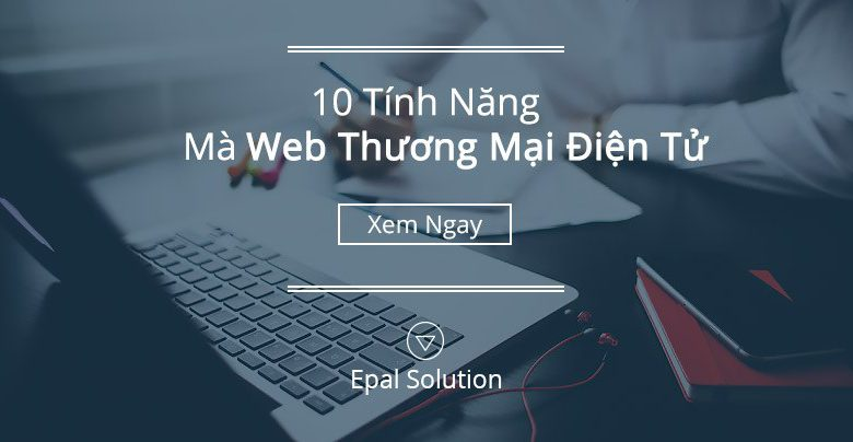 10-tinh-nang-can-co-cua-mot-web-thuong-mai-dien-tu