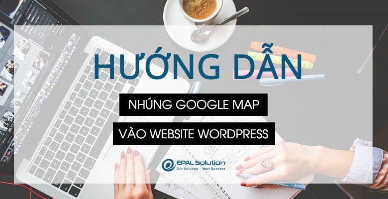 Hướng dẫn nhung google map vào website wordpress