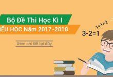 Photo of Bộ Đề Thi Học Kì 1 Năm Học 2017 – 2018 Theo Thông Tư 22