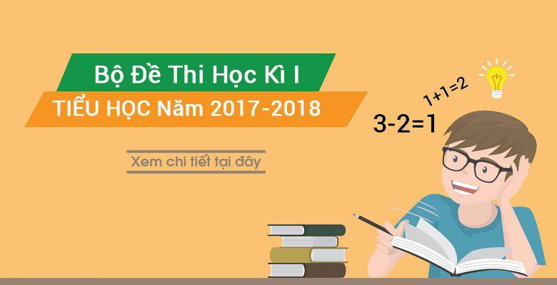 Bộ đề thi học kỳ 1 năm học 2017 - 2018
