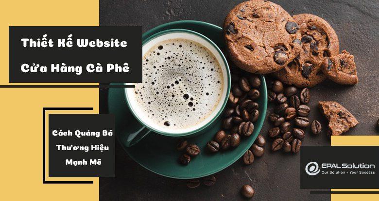 thiet-ke-website-cua-hang-ca-phe-cach-quang-ba-thuong-hieu-manh-me