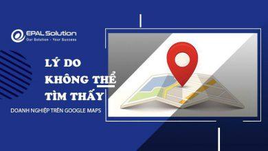 Ly Do Khong The Tim Thay Doanh Nghiep Tren Google Maps