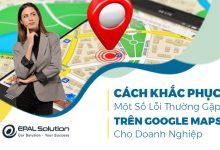 Photo of Cách Khắc Phục Một Số Lỗi Thường Gặp Trên Google Maps Cho Doanh Nghiệp